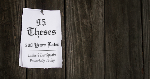 95 Theses 500 Years later: Luther's List Speaks Powerfully Today