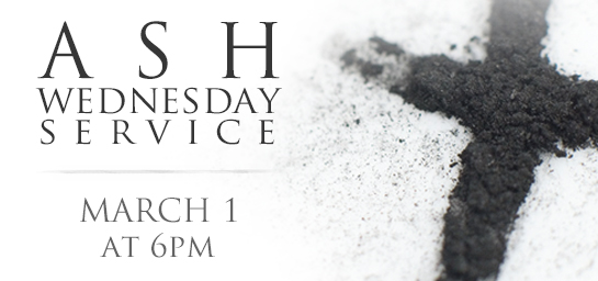 Please join us for our Ash Wednesday service on February 10th at 6pm!