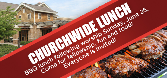 Join us for a churchwide BBQ lunch at the Lodge, Sunday June 5!