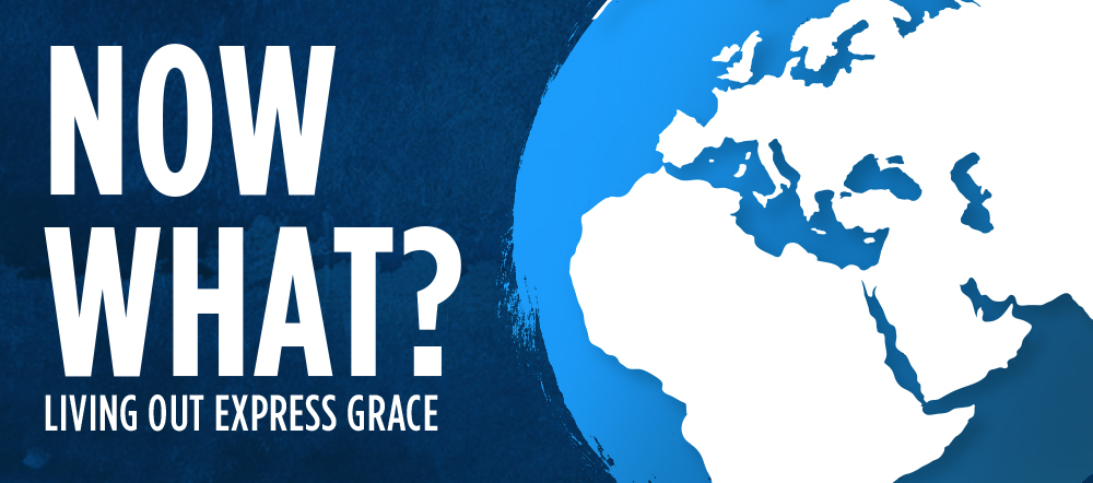 Now What? Living Out Express Grace