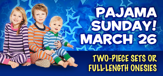 Kids are invited to wear their pajamas Sunday, March 26!