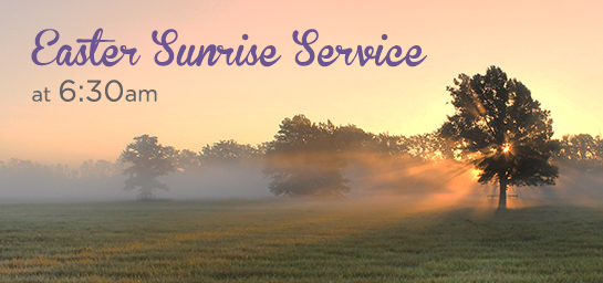 Easter Morning Sunrise Service at 6:30am