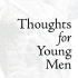 Thoughts for Young Men (And Women)