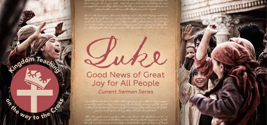 Luke: Kingdom Teaching on the way to the Cross