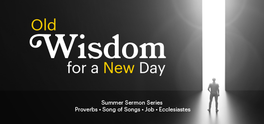 Old Wisdom for a New Day Summer — Sermon Series