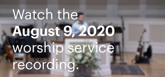 Watch The August 9, 2020 Worship Service Recording