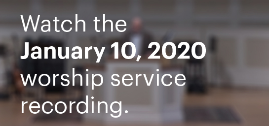 Watch The January 10, 2020 Worship Service Recording