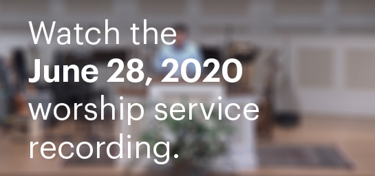 Watch The June 28, 2020 Worship Service Recording