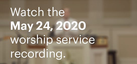 Watch The May 24, 2020 Worship Service Recording