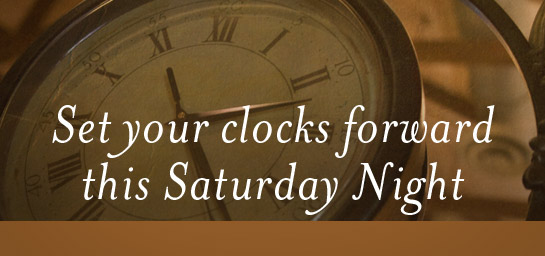 Set your clocks forward this Saturday Night